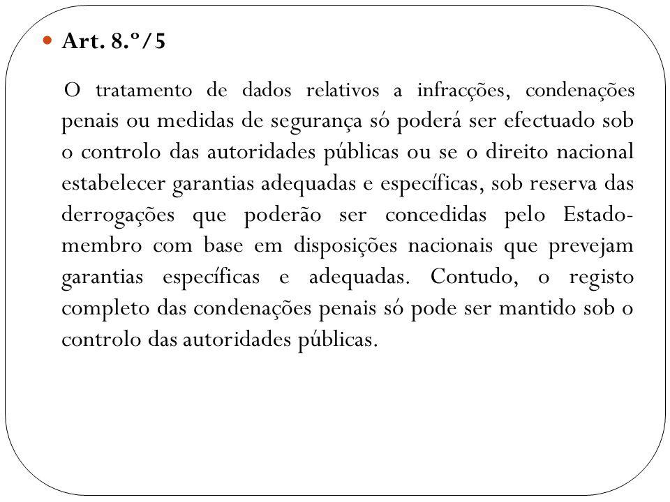 Art. 8.º/5 O tratamento de dados relativos a infracções, condenações penais ou medidas de segurança só poderá ser efectuado sob o controlo das autorid