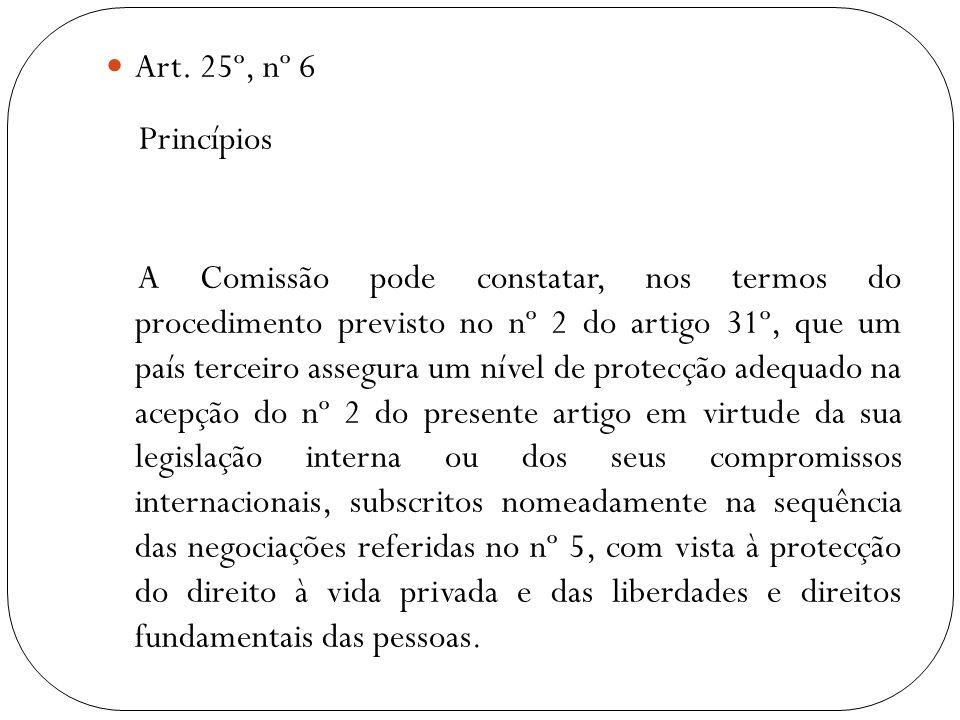 Art. 25º, nº 6 Princípios A Comissão pode constatar, nos termos do procedimento previsto no nº 2 do artigo 31º, que um país terceiro assegura um nível