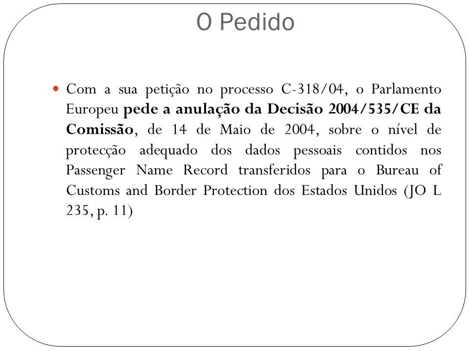 O Pedido Com a sua petição no processo C-318/04, o Parlamento Europeu pede a anulação da Decisão 2004/535/CE da Comissão, de 14 de Maio de 2004, sobre