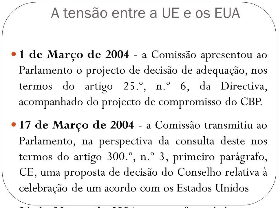 A tensão entre a UE e os EUA 1 de Março de 2004 - a Comissão apresentou ao Parlamento o projecto de decisão de adequação, nos termos do artigo 25.º, n