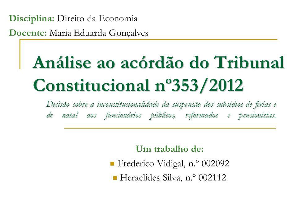Análise ao acórdão do Tribunal Constitucional nº353/2012 Um trabalho de: Frederico Vidigal, n.º 002092 Heraclides Silva, n.º 002112 Decisão sobre a in