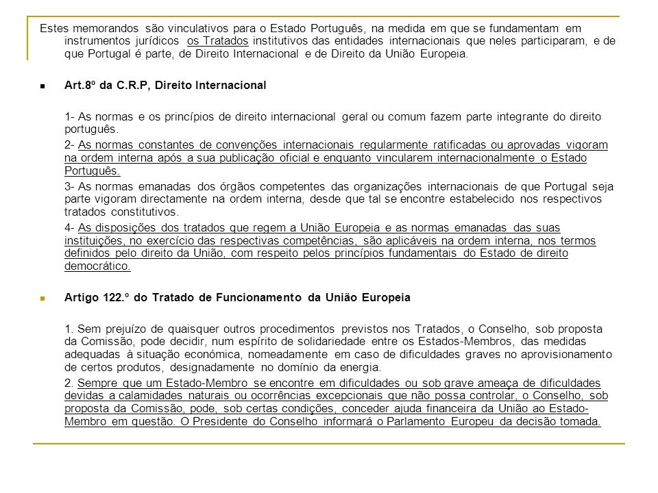 Estes memorandos são vinculativos para o Estado Português, na medida em que se fundamentam em instrumentos jurídicos os Tratados institutivos das enti