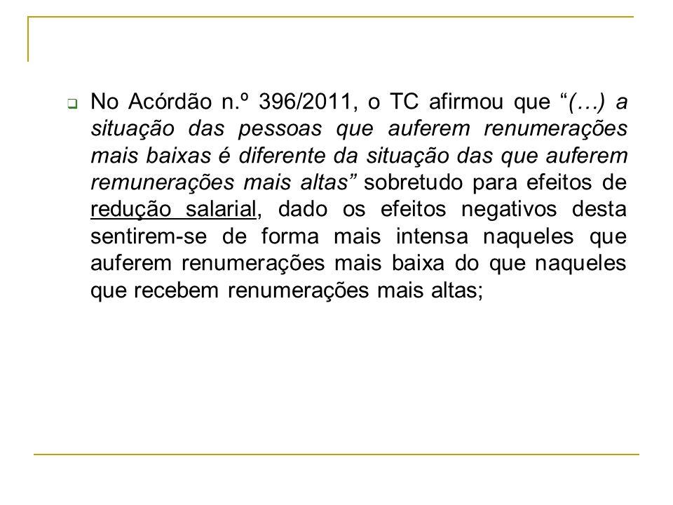 No Acórdão n.º 396/2011, o TC afirmou que (…) a situação das pessoas que auferem renumerações mais baixas é diferente da situação das que auferem remu