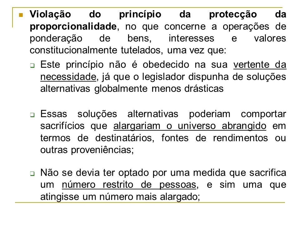Violação do princípio da protecção da proporcionalidade, no que concerne a operações de ponderação de bens, interesses e valores constitucionalmente t