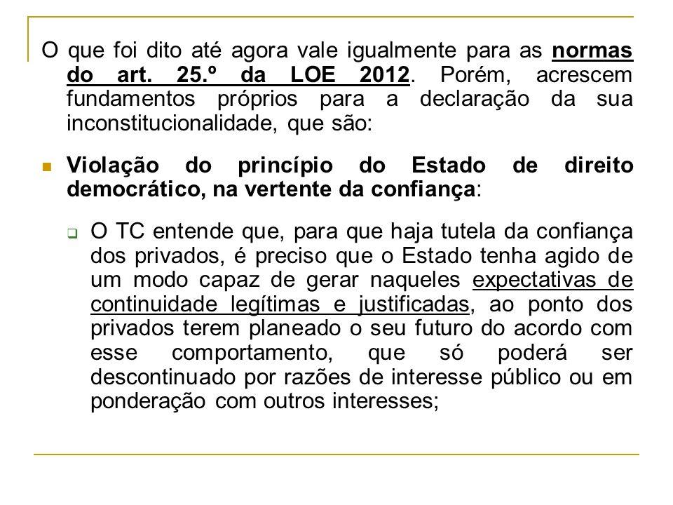 O que foi dito até agora vale igualmente para as normas do art. 25.º da LOE 2012. Porém, acrescem fundamentos próprios para a declaração da sua incons
