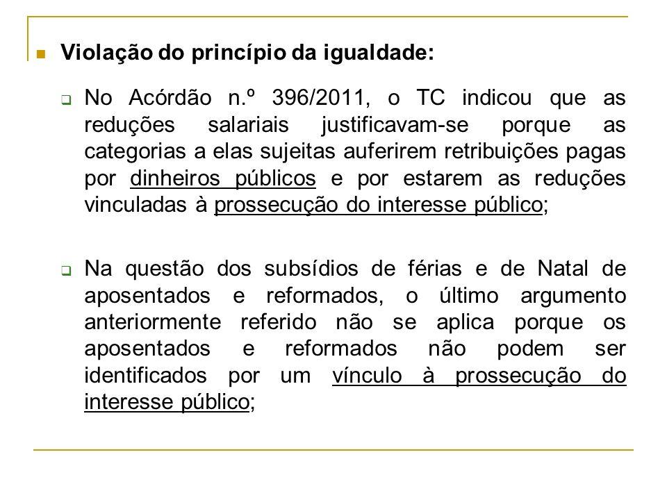 Violação do princípio da igualdade: No Acórdão n.º 396/2011, o TC indicou que as reduções salariais justificavam-se porque as categorias a elas sujeit
