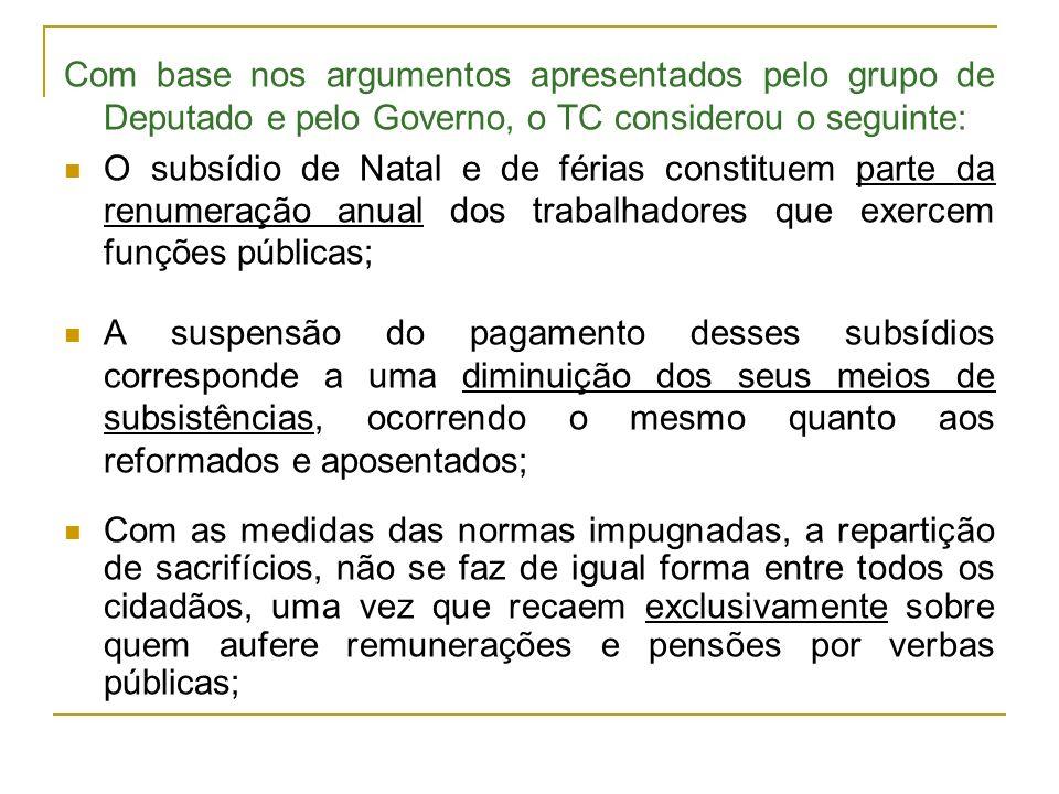 Com base nos argumentos apresentados pelo grupo de Deputado e pelo Governo, o TC considerou o seguinte: O subsídio de Natal e de férias constituem par