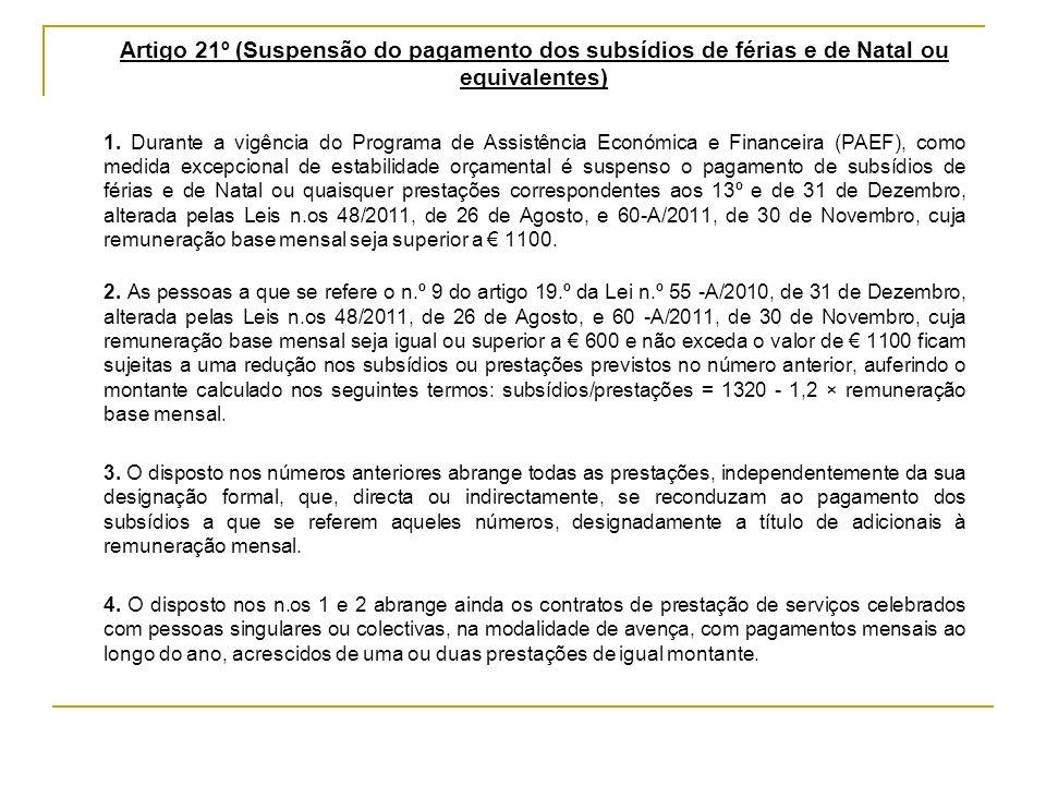 Artigo 21º (Suspensão do pagamento dos subsídios de férias e de Natal ou equivalentes) 1. Durante a vigência do Programa de Assistência Económica e Fi