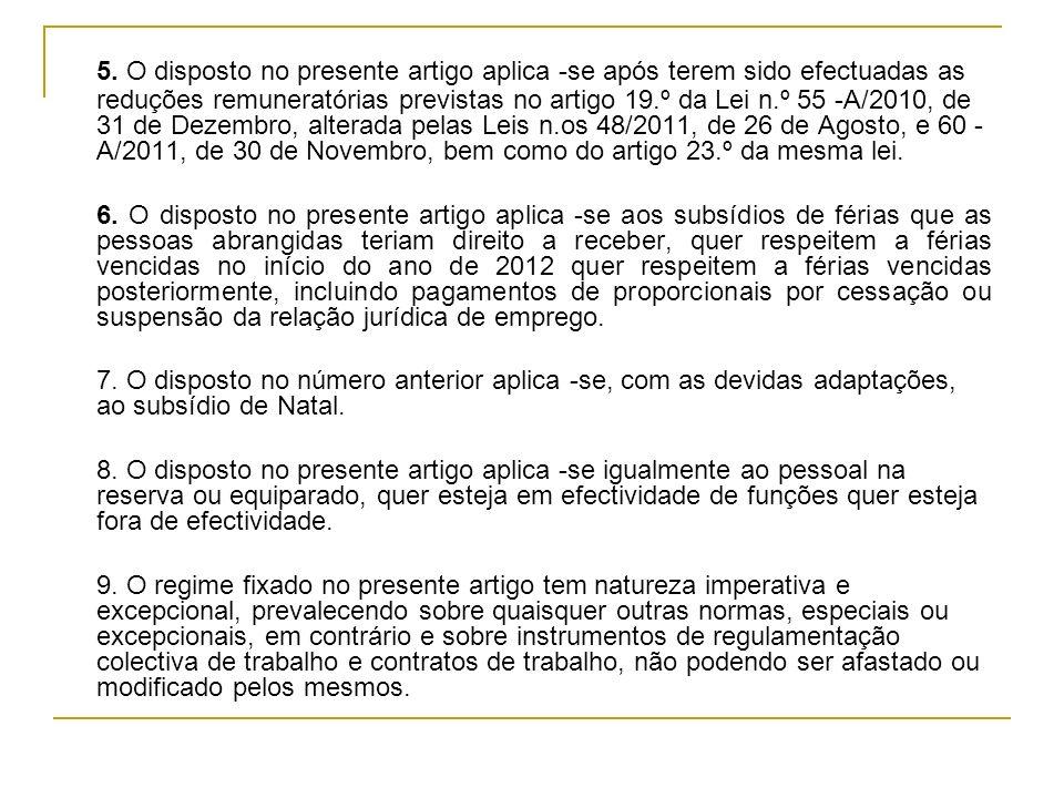 5. O disposto no presente artigo aplica -se após terem sido efectuadas as reduções remuneratórias previstas no artigo 19.º da Lei n.º 55 -A/2010, de 3