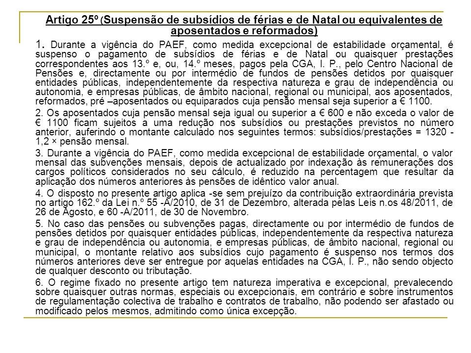 Artigo 25º ( Suspensão de subsídios de férias e de Natal ou equivalentes de aposentados e reformados) 1. Durante a vigência do PAEF, como medida excep