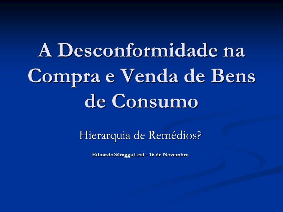 A Desconformidade na Compra e Venda de Bens de Consumo Hierarquia de Remédios? Eduardo Sáragga Leal – 16 de Novembro
