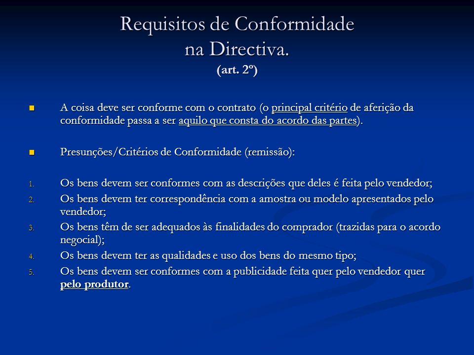 Requisitos de Conformidade na Directiva. (art. 2º) A coisa deve ser conforme com o contrato (o principal critério de aferição da conformidade passa a