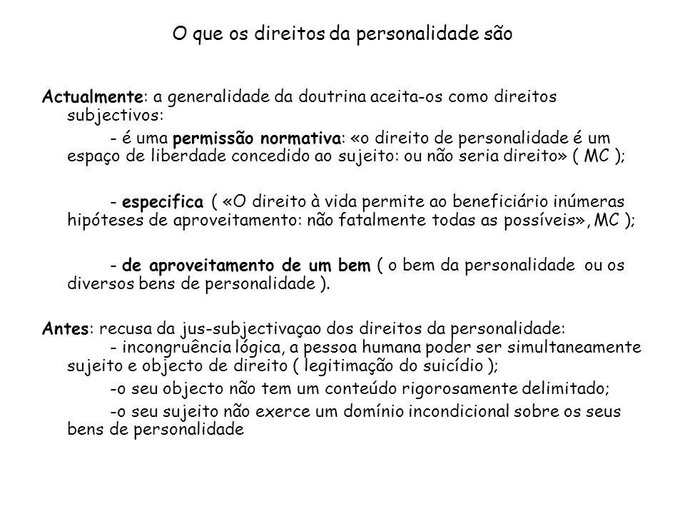 O que os direitos da personalidade são Actualmente: a generalidade da doutrina aceita-os como direitos subjectivos: - é uma permissão normativa: «o di