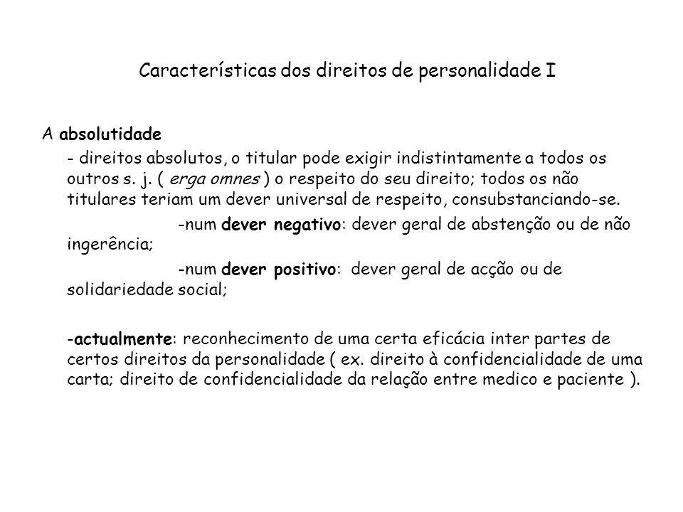 Características dos direitos de personalidade I A absolutidade - direitos absolutos, o titular pode exigir indistintamente a todos os outros s. j. ( e