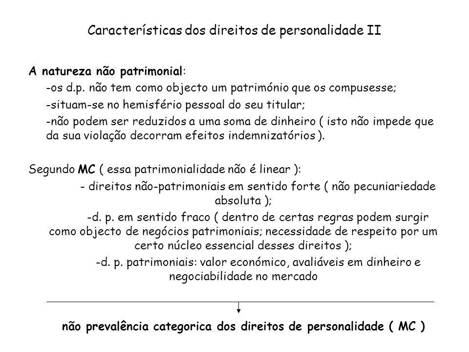 Características dos direitos de personalidade II A natureza não patrimonial: -os d.p. não tem como objecto um património que os compusesse; -situam-se