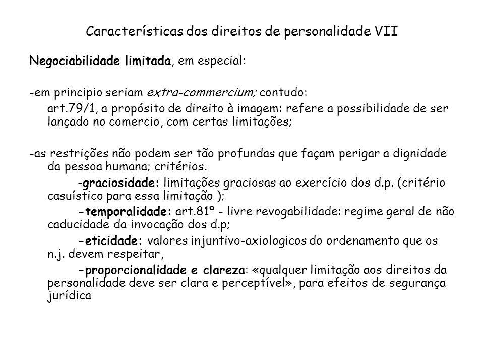 Características dos direitos de personalidade VII Negociabilidade limitada, em especial: -em principio seriam extra-commercium; contudo: art.79/1, a p