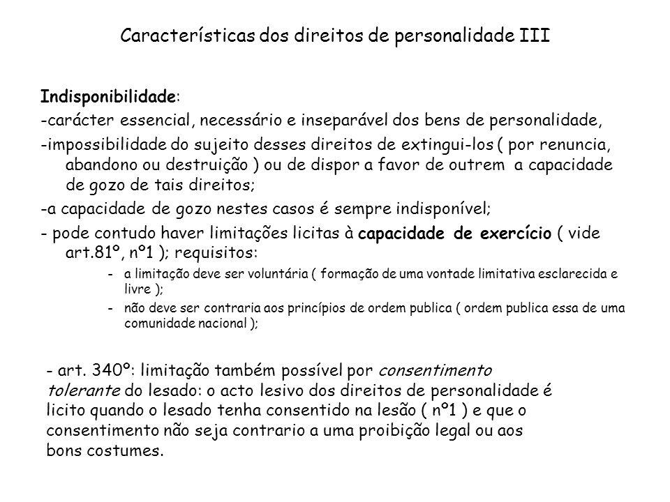 Características dos direitos de personalidade III Indisponibilidade: -carácter essencial, necessário e inseparável dos bens de personalidade, -impossi