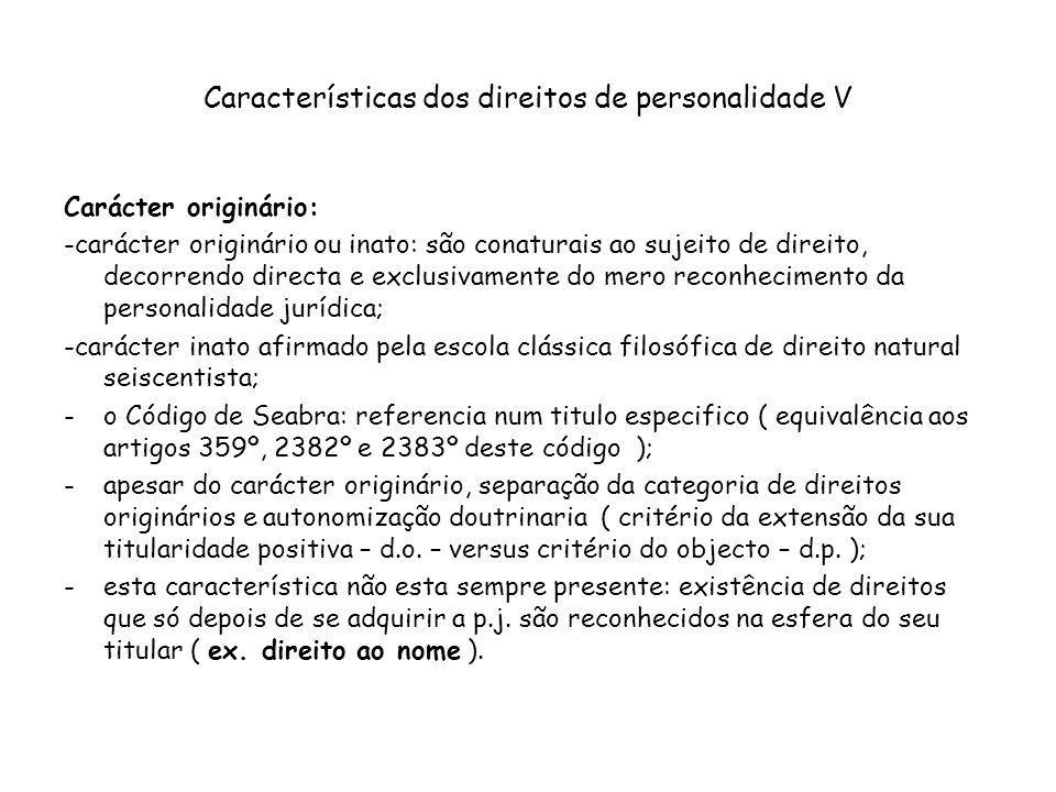 Características dos direitos de personalidade V Carácter originário: -carácter originário ou inato: são conaturais ao sujeito de direito, decorrendo d