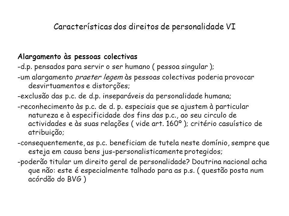 Características dos direitos de personalidade VI Alargamento às pessoas colectivas -d.p. pensados para servir o ser humano ( pessoa singular ); -um al