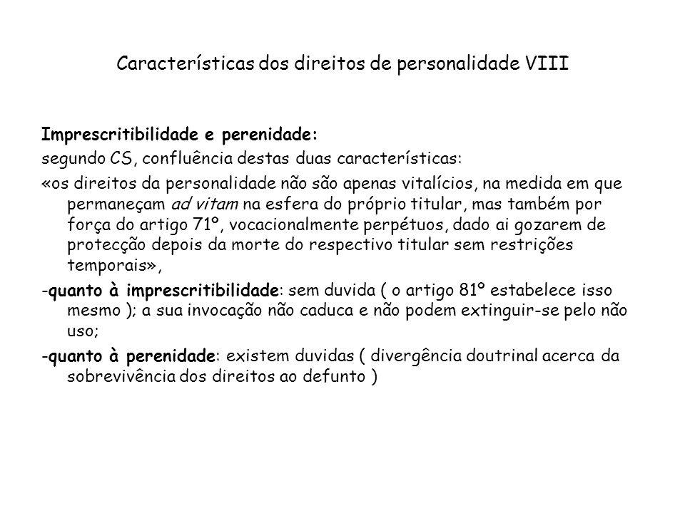 Características dos direitos de personalidade VIII Imprescritibilidade e perenidade: segundo CS, confluência destas duas características: «os direitos