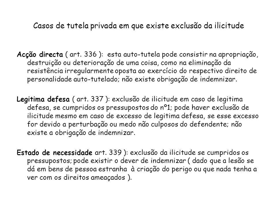 Casos de tutela privada em que existe exclusão da ilicitude Acção directa ( art. 336 ): esta auto-tutela pode consistir na apropriação, destruição ou