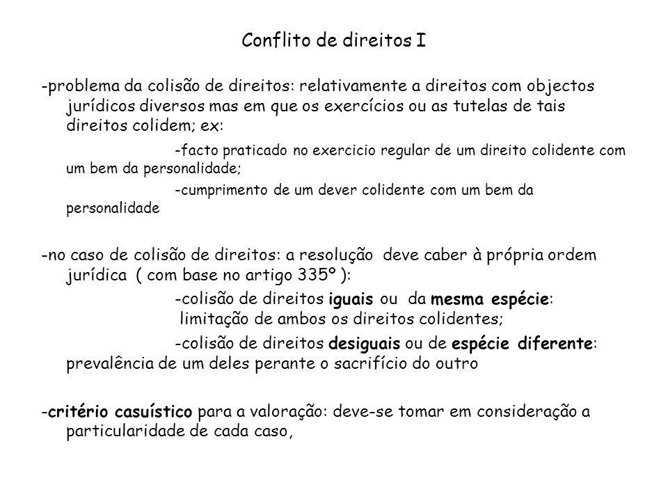 Conflito de direitos I -problema da colisão de direitos: relativamente a direitos com objectos jurídicos diversos mas em que os exercícios ou as tutel