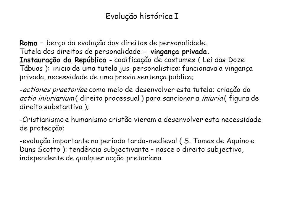 Evolução histórica I Roma – berço da evolução dos direitos de personalidade. Tutela dos direitos de personalidade - vingança privada. Instauração da R