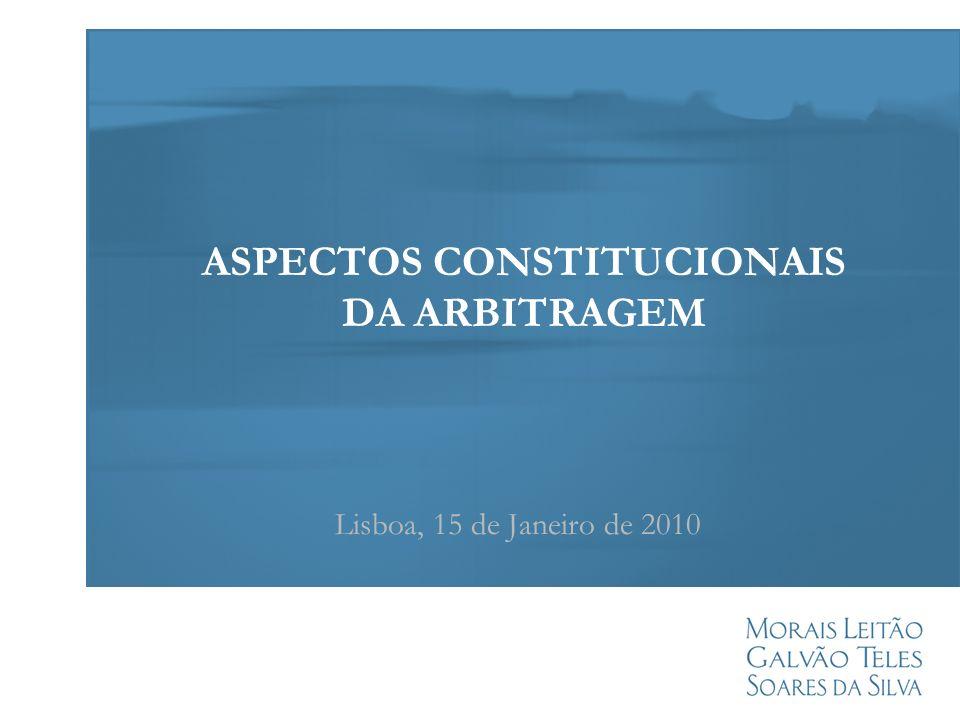 ASPECTOS CONSTITUCIONAIS DA ARBITRAGEM Lisboa, 15 de Janeiro de 2010