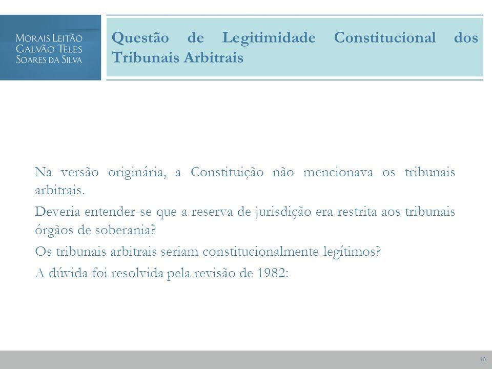 10 Questão de Legitimidade Constitucional dos Tribunais Arbitrais Na versão originária, a Constituição não mencionava os tribunais arbitrais.