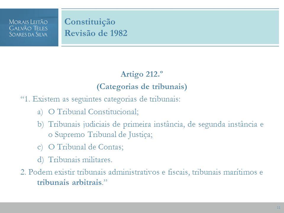 11 Constituição Revisão de 1982 Artigo 212.º (Categorias de tribunais) 1.