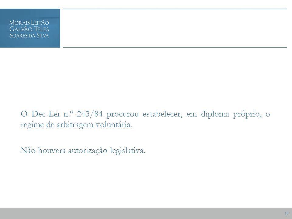 13 O Dec-Lei n.º 243/84 procurou estabelecer, em diploma próprio, o regime de arbitragem voluntária.
