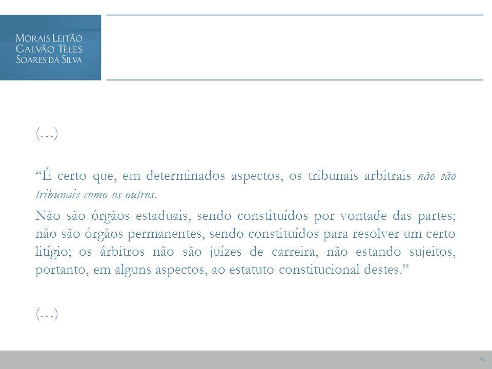 16 (…) É certo que, em determinados aspectos, os tribunais arbitrais não são tribunais como os outros.