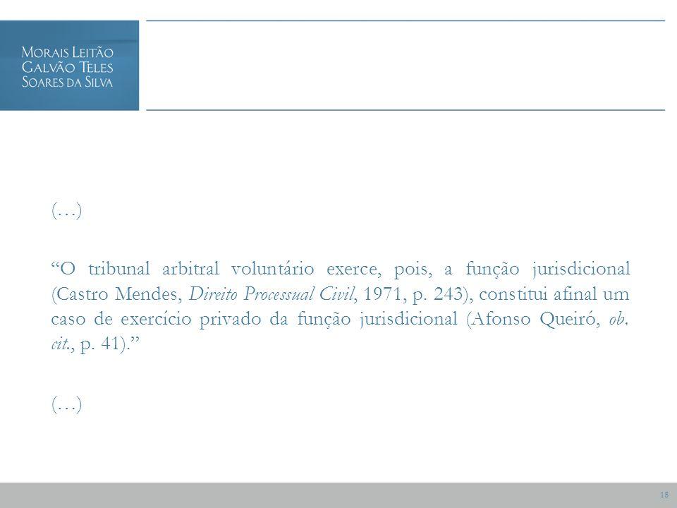 18 (…) O tribunal arbitral voluntário exerce, pois, a função jurisdicional (Castro Mendes, Direito Processual Civil, 1971, p.