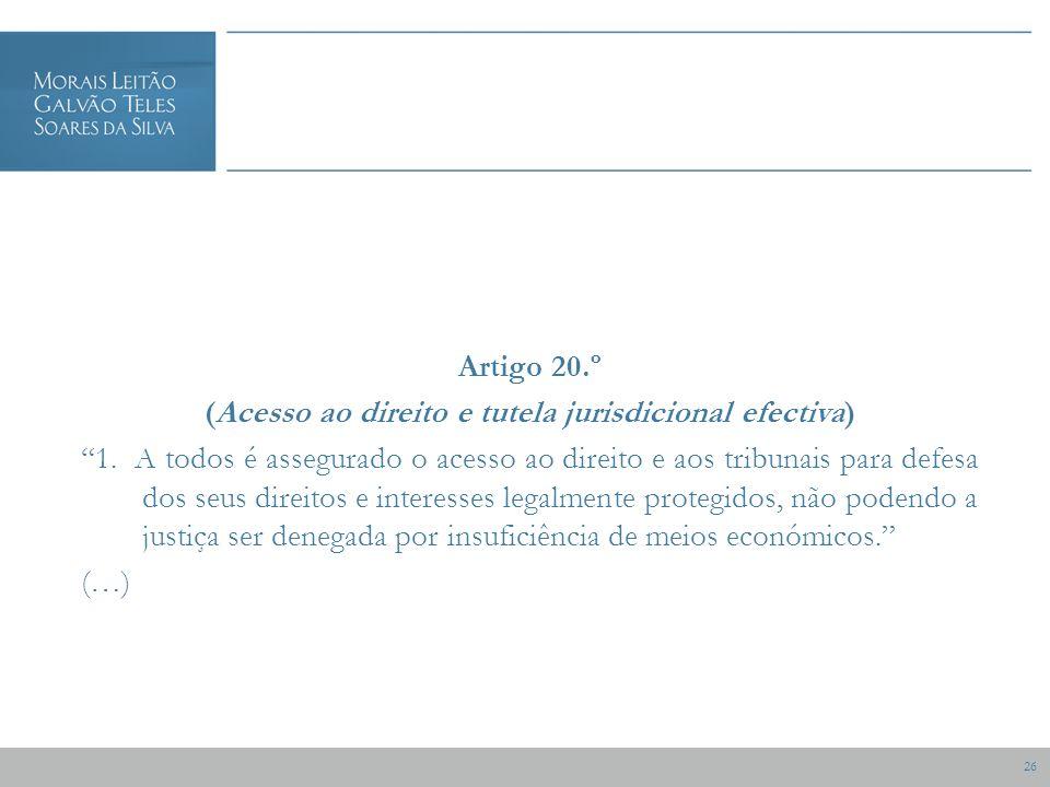 26 Artigo 20.º (Acesso ao direito e tutela jurisdicional efectiva) 1.