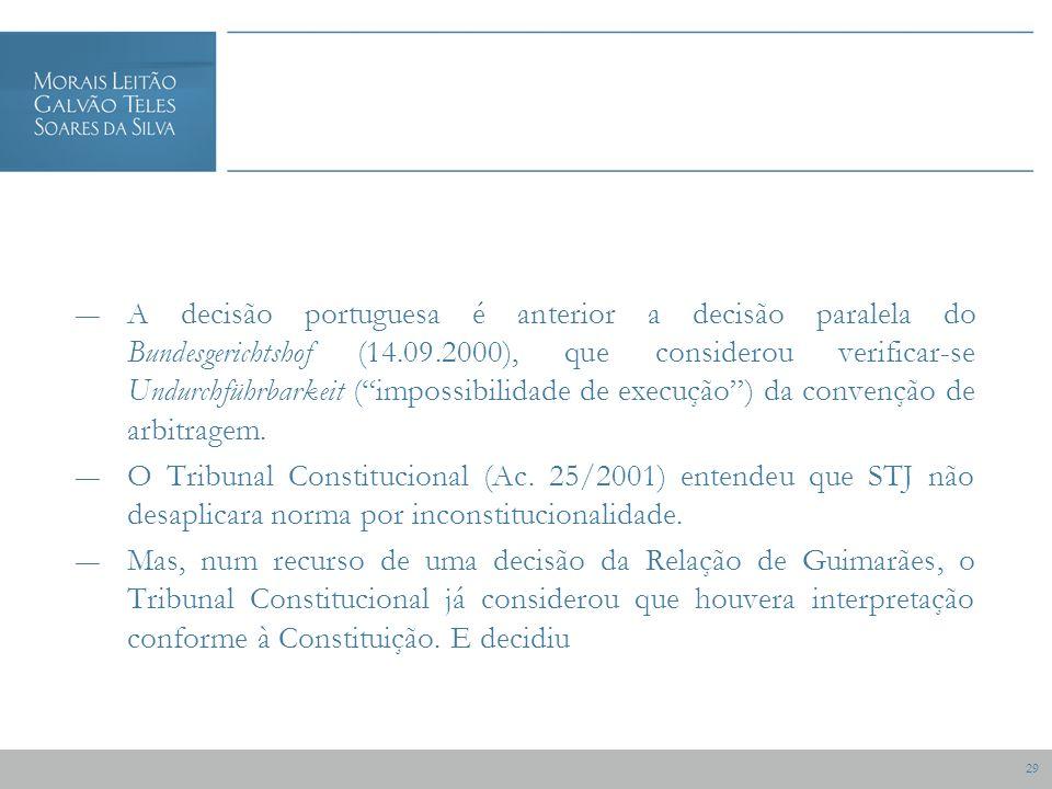 29 A decisão portuguesa é anterior a decisão paralela do Bundesgerichtshof (14.09.2000), que considerou verificar-se Undurchführbarkeit (impossibilidade de execução) da convenção de arbitragem.