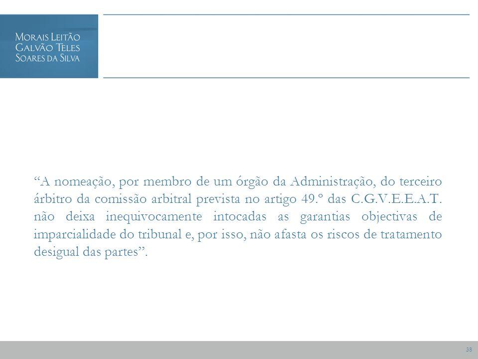 38 A nomeação, por membro de um órgão da Administração, do terceiro árbitro da comissão arbitral prevista no artigo 49.º das C.G.V.E.E.A.T.