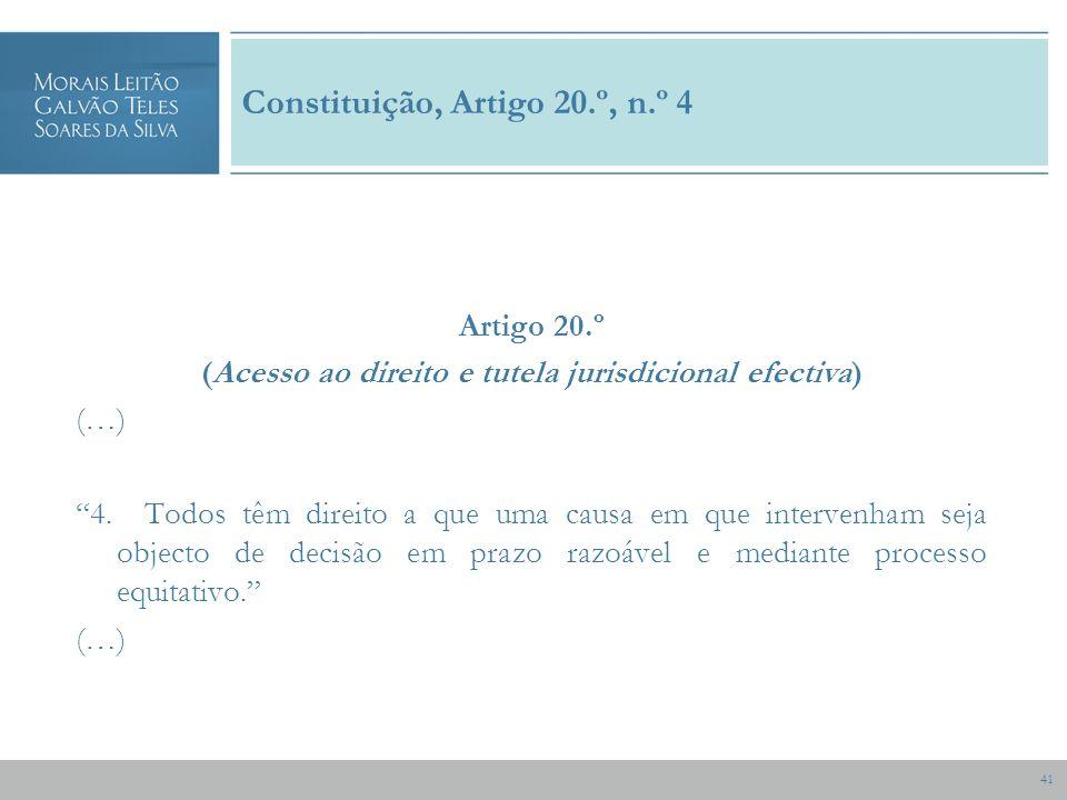 41 Constituição, Artigo 20.º, n.º 4 Artigo 20.º (Acesso ao direito e tutela jurisdicional efectiva) (…) 4.