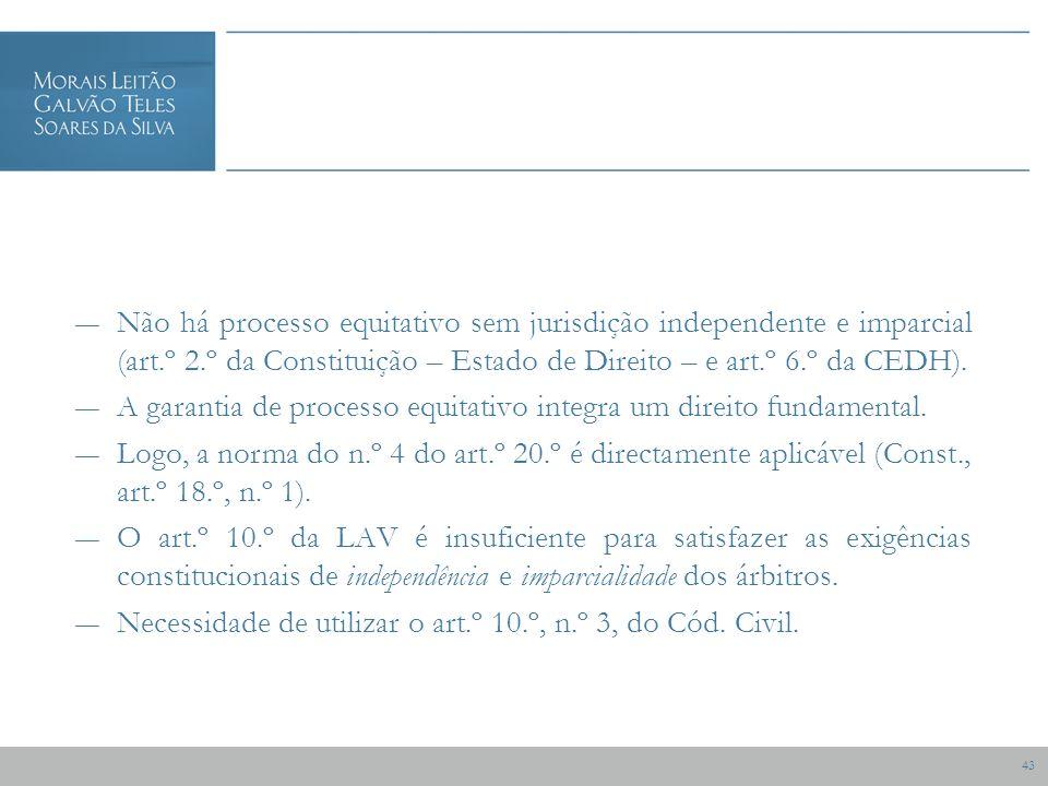 43 Não há processo equitativo sem jurisdição independente e imparcial (art.º 2.º da Constituição – Estado de Direito – e art.º 6.º da CEDH).