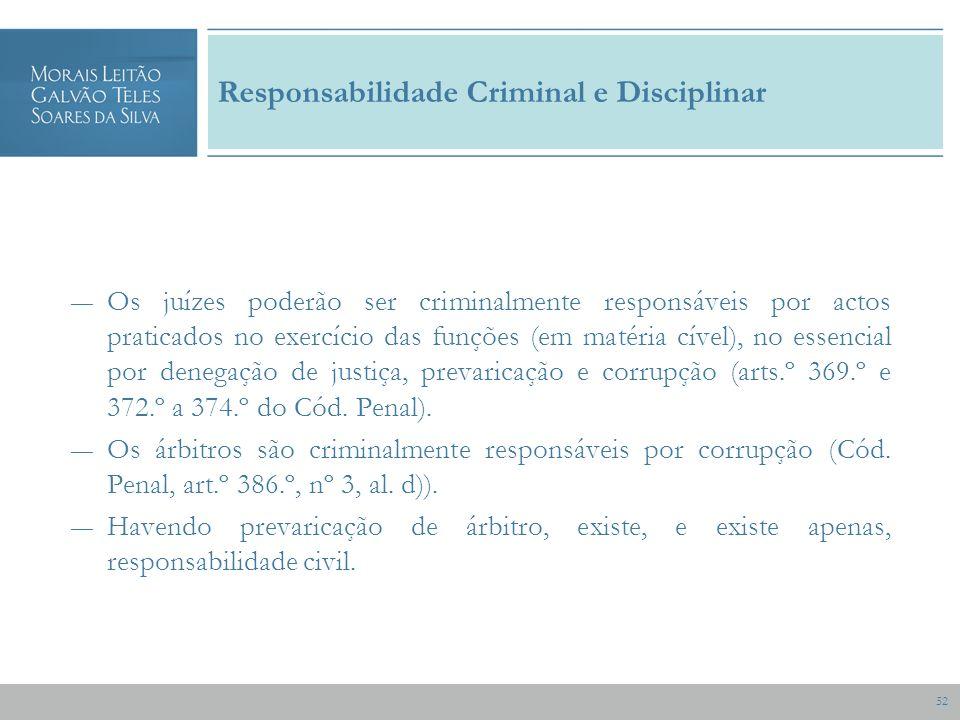 52 Responsabilidade Criminal e Disciplinar Os juízes poderão ser criminalmente responsáveis por actos praticados no exercício das funções (em matéria cível), no essencial por denegação de justiça, prevaricação e corrupção (arts.º 369.º e 372.º a 374.º do Cód.