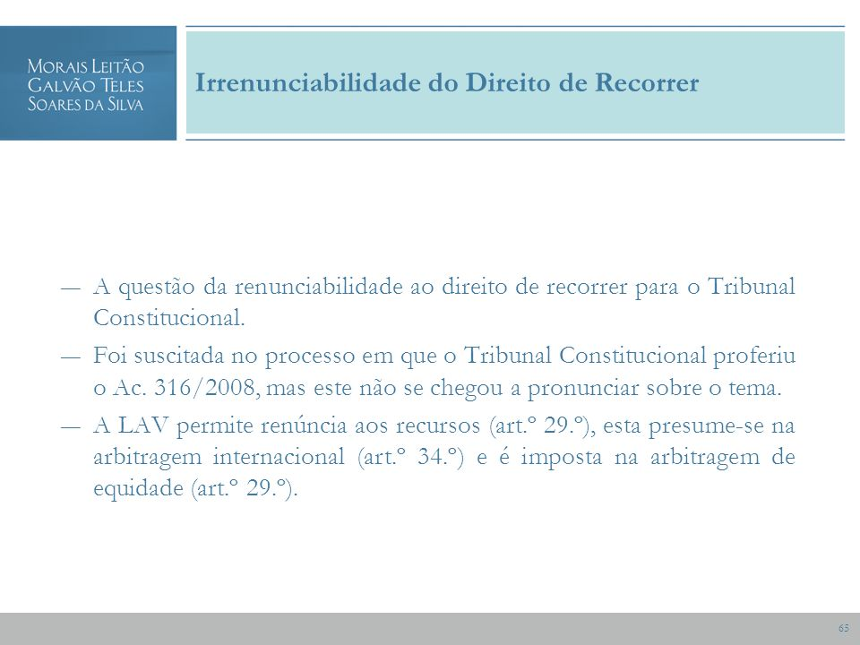 65 Irrenunciabilidade do Direito de Recorrer A questão da renunciabilidade ao direito de recorrer para o Tribunal Constitucional.
