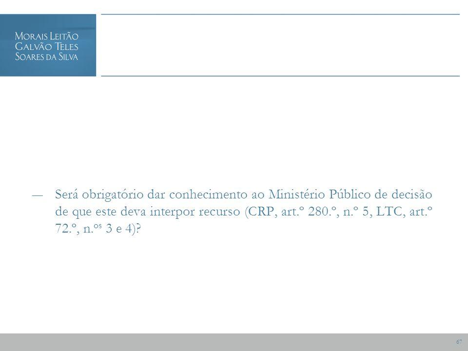 67 Será obrigatório dar conhecimento ao Ministério Público de decisão de que este deva interpor recurso (CRP, art.º 280.º, n.º 5, LTC, art.º 72.º, n.