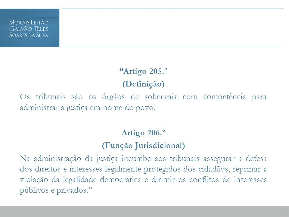 8 Artigo 205.º (Definição) Os tribunais são os órgãos de soberania com competência para administrar a justiça em nome do povo.