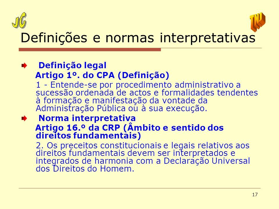 17 Definições e normas interpretativas Definição legal Artigo 1º. do CPA (Definição) 1 - Entende-se por procedimento administrativo a sucessão ordenad