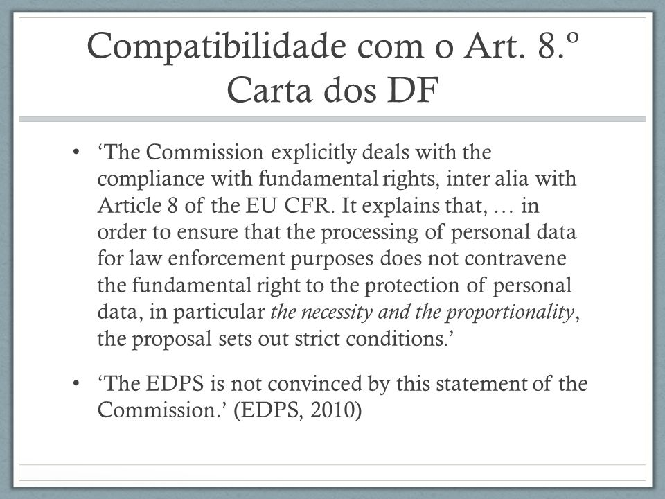 Compatibilidade com o Art. 8.º Carta dos DF The Commission explicitly deals with the compliance with fundamental rights, inter alia with Article 8 of