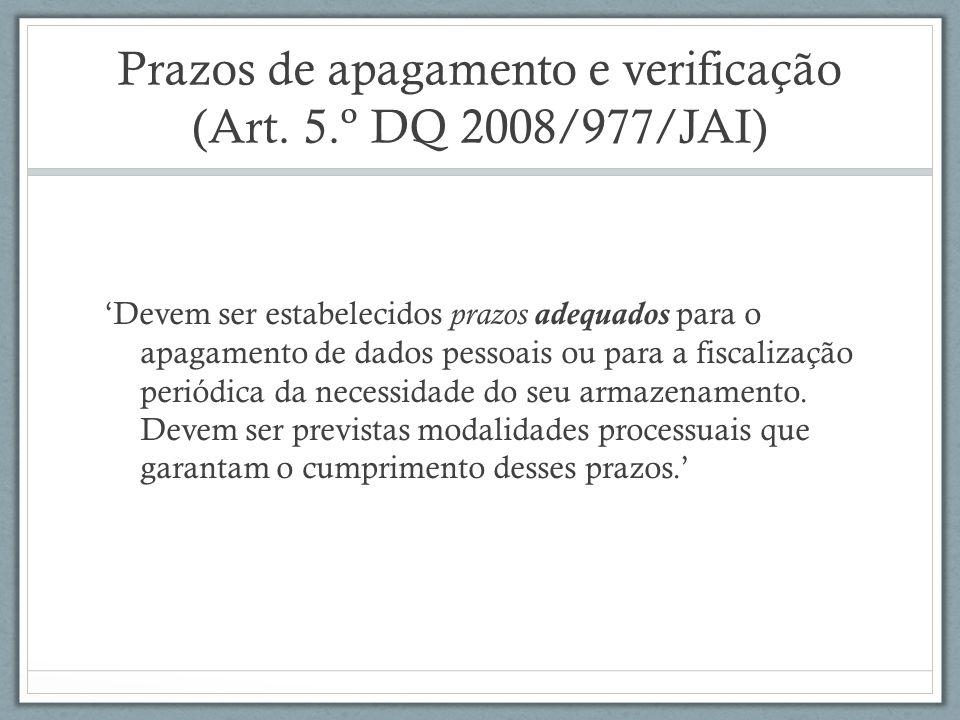 Prazos de apagamento e verificação (Art. 5.º DQ 2008/977/JAI) Devem ser estabelecidos prazos adequados para o apagamento de dados pessoais ou para a f