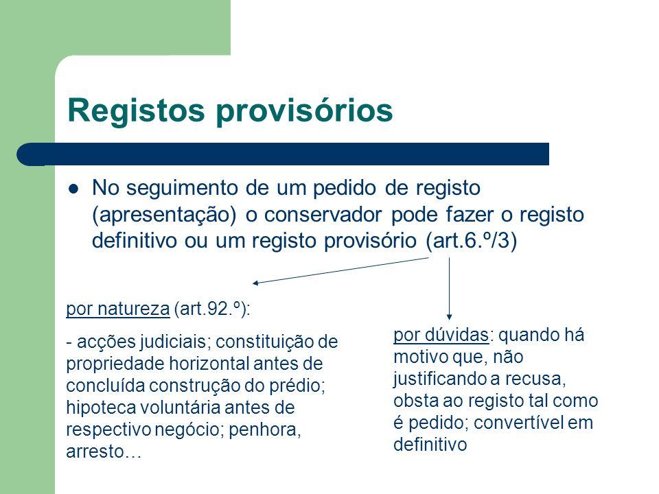 Registos provisórios No seguimento de um pedido de registo (apresentação) o conservador pode fazer o registo definitivo ou um registo provisório (art.