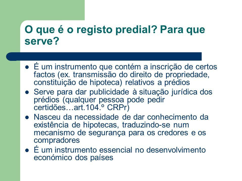 O que é o registo predial? Para que serve? É um instrumento que contém a inscrição de certos factos (ex. transmissão do direito de propriedade, consti