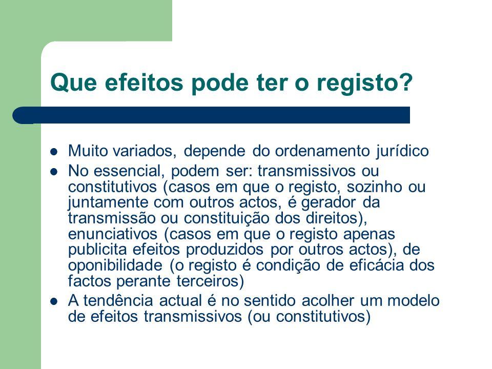 Que efeitos pode ter o registo? Muito variados, depende do ordenamento jurídico No essencial, podem ser: transmissivos ou constitutivos (casos em que