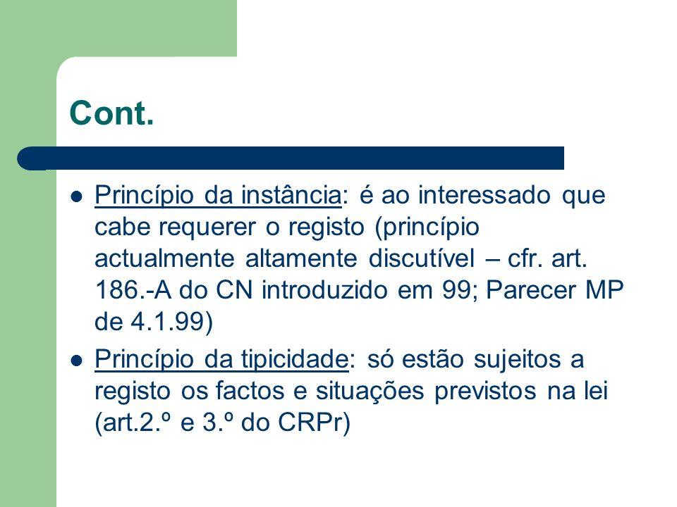 Cont. Princípio da instância: é ao interessado que cabe requerer o registo (princípio actualmente altamente discutível – cfr. art. 186.-A do CN introd