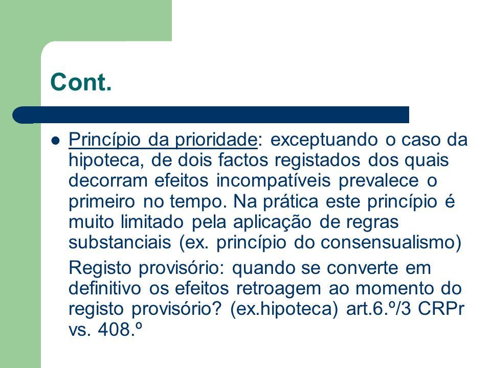 Cont. Princípio da prioridade: exceptuando o caso da hipoteca, de dois factos registados dos quais decorram efeitos incompatíveis prevalece o primeiro